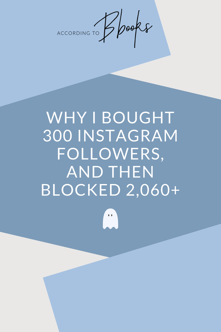 Why I Bought 300 Instagram Followers, And Then Blocked 2,060+
